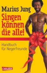 Marius Jung, Singen können die alle! Handbuch für Negerfreunde (2013), Pressefoto Carlsen Verlag